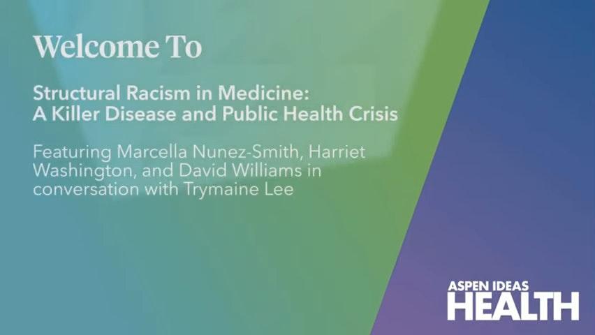 Aspen Ideas Heath Structural Racism In Medicine